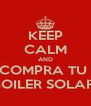 KEEP CALM AND COMPRA TU  BOILER SOLAR  - Personalised Poster A4 size