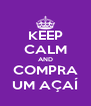 KEEP CALM AND COMPRA UM AÇAÍ - Personalised Poster A4 size