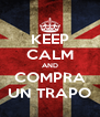 KEEP CALM AND COMPRA UN TRAPO - Personalised Poster A4 size
