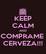 KEEP CALM AND COMPRAME  CERVEZA!!! - Personalised Poster A4 size