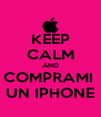 KEEP CALM AND COMPRAMI  UN IPHONE - Personalised Poster A4 size
