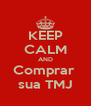 KEEP CALM AND Comprar  sua TMJ - Personalised Poster A4 size