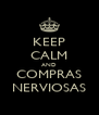 KEEP CALM AND COMPRAS NERVIOSAS - Personalised Poster A4 size