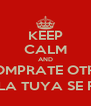 KEEP CALM AND COMPRATE OTRA SD PORQUE LA TUYA SE FORMATEO :( - Personalised Poster A4 size