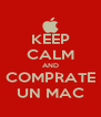 KEEP CALM AND COMPRATE UN MAC - Personalised Poster A4 size