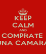 KEEP CALM AND COMPRATE  UNA CAMARA - Personalised Poster A4 size