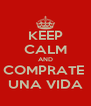 KEEP CALM AND COMPRATE  UNA VIDA - Personalised Poster A4 size