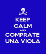KEEP CALM AND COMPRATE  UNA VIOLA - Personalised Poster A4 size