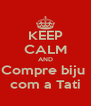 KEEP CALM AND Compre biju  com a Tati - Personalised Poster A4 size