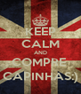 KEEP CALM AND COMPRE  CAPINHAS:) - Personalised Poster A4 size
