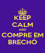 KEEP CALM AND COMPRE EM BRECHÓ - Personalised Poster A4 size