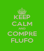 KEEP CALM AND COMPRE FLUFO - Personalised Poster A4 size