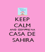 KEEP CALM AND COMPRE NA CASA DE  SAHIRA - Personalised Poster A4 size