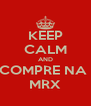 KEEP CALM AND COMPRE NA  MRX - Personalised Poster A4 size