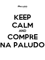 KEEP CALM AND COMPRE NA PALUDO - Personalised Poster A4 size