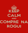 KEEP CALM AND COMPRE  NA ROGUI - Personalised Poster A4 size