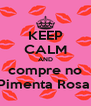 KEEP CALM AND compre no Pimenta Rosa  - Personalised Poster A4 size