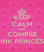 KEEP CALM AND COMPRE PINK PRINCESS - Personalised Poster A4 size