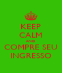 KEEP CALM AND COMPRE SEU INGRESSO - Personalised Poster A4 size