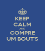 KEEP CALM AND COMPRE UM BOUT'S - Personalised Poster A4 size