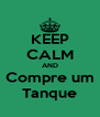 KEEP CALM AND Compre um Tanque - Personalised Poster A4 size