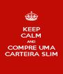 KEEP CALM AND COMPRE UMA CARTEIRA SLIM - Personalised Poster A4 size