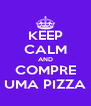 KEEP CALM AND COMPRE UMA PIZZA - Personalised Poster A4 size