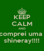 KEEP CALM AND comprei uma  shineray!!!! - Personalised Poster A4 size
