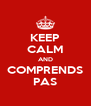 KEEP CALM AND COMPRENDS PAS - Personalised Poster A4 size