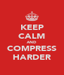 KEEP CALM AND COMPRESS HARDER - Personalised Poster A4 size