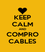KEEP CALM AND COMPRO CABLES - Personalised Poster A4 size