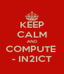KEEP CALM AND COMPUTE  - IN2ICT - Personalised Poster A4 size