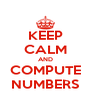 KEEP CALM AND COMPUTE NUMBERS - Personalised Poster A4 size