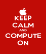 KEEP CALM AND COMPUTE ON - Personalised Poster A4 size