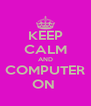 KEEP CALM AND COMPUTER ON  - Personalised Poster A4 size