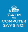 KEEP CALM AND COMPUTER SAYS NO! - Personalised Poster A4 size