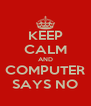 KEEP CALM AND COMPUTER SAYS NO - Personalised Poster A4 size