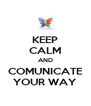 KEEP CALM AND COMUNICATE YOUR WAY - Personalised Poster A4 size