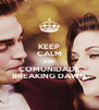 KEEP CALM AND COMUNIDADE BREAKING DAWN - Personalised Poster A4 size
