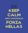 KEEP CALM AND COMUNQUE FORZA HELLAS - Personalised Poster A4 size