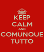 KEEP CALM AND COMUNQUE TUTTO - Personalised Poster A4 size