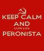 KEEP CALM AND CON LOS PERONISTA  - Personalised Poster A4 size