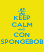 KEEP CALM AND  CON SPONGEBOB - Personalised Poster A4 size