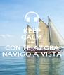 KEEP CALM AND CON TE AZORA NAVIGO A VISTA - Personalised Poster A4 size