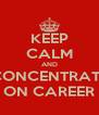 KEEP CALM AND CONCENTRATE ON CAREER - Personalised Poster A4 size