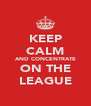 KEEP CALM AND CONCENTRATE ON THE LEAGUE - Personalised Poster A4 size