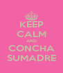 KEEP CALM AND CONCHA SUMADRE - Personalised Poster A4 size