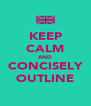 KEEP CALM AND CONCISELY OUTLINE - Personalised Poster A4 size