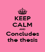 KEEP CALM AND Concludes the thesis - Personalised Poster A4 size