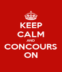 KEEP CALM AND CONCOURS ON - Personalised Poster A4 size
